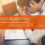 5 Typical Reasons Why Content Marketing Isn't Working For You