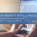 Is Your Webpage Mobile Friendly Here Are 3 Ways to Check