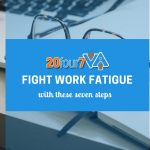 Know how to combat work fatigue using these effective tips.