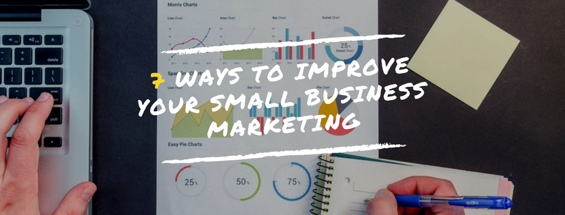 7 Ways To Improve Your Small Business Marketing