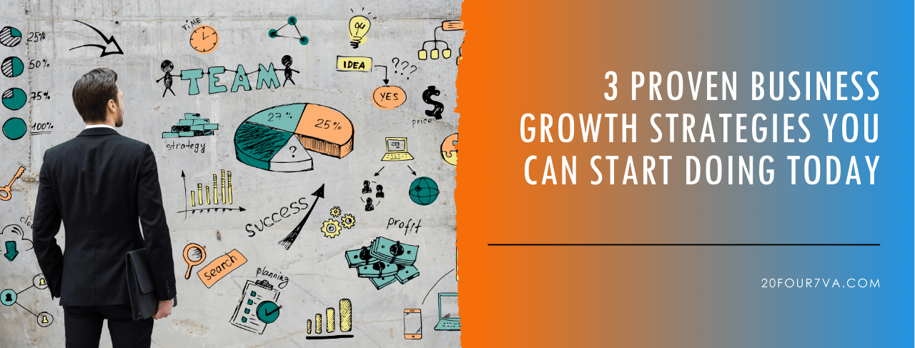 3 Proven Business Growth Strategies You Can Start Doing Today