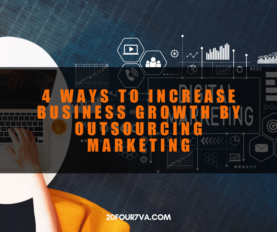4 Ways to Increase Business Growth by Outsourcing Marketing - 20four7VA