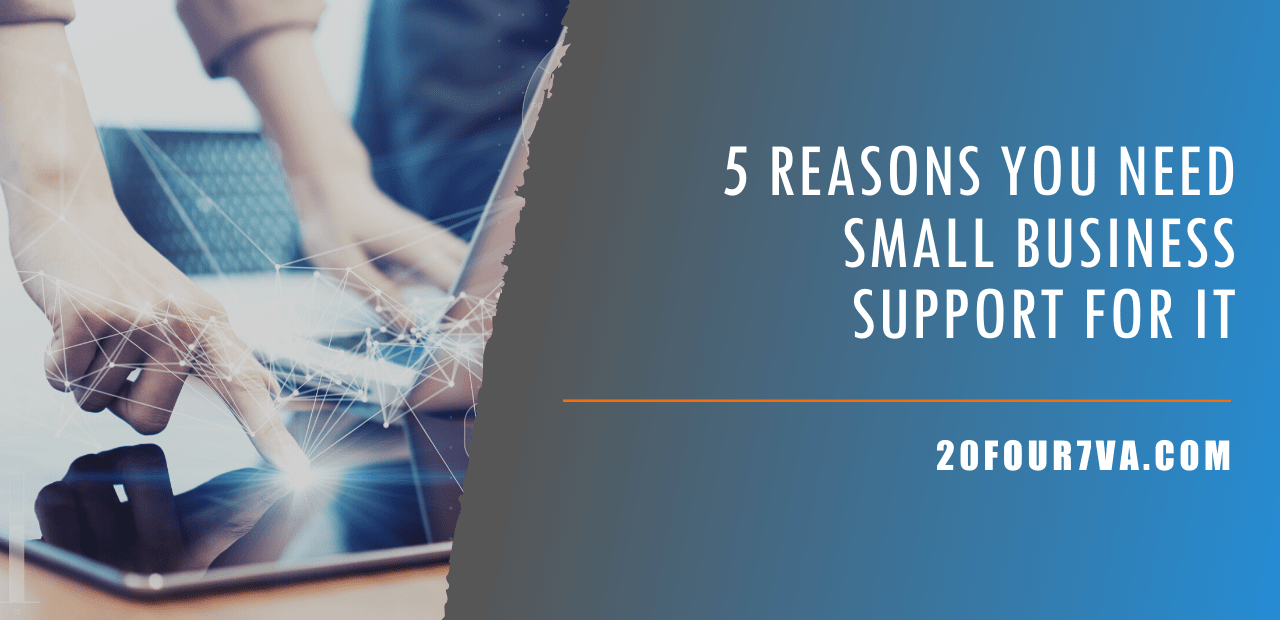 5 Reasons You Need Small Business Support for IT