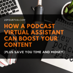How a Podcast Virtual Assistant Can Boost Your Content