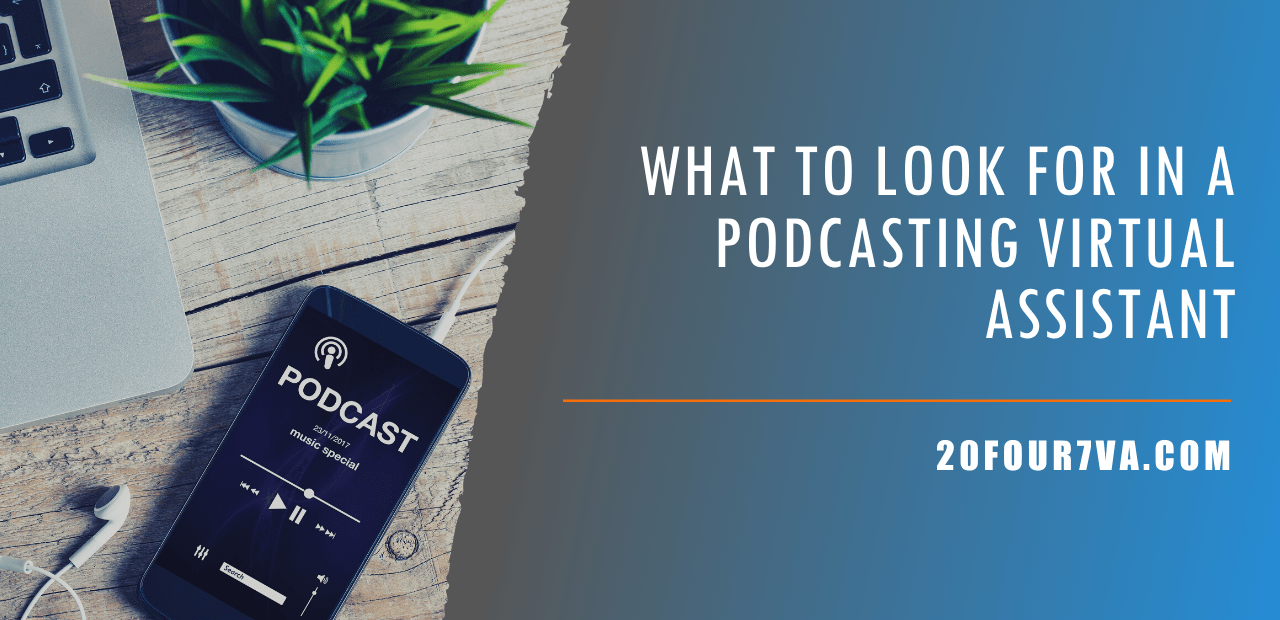What To Look For in a Podcasting Virtual Assistant