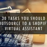 30 Tasks You Should Outsource to a Shopify Virtual Assistant