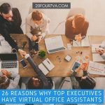 26 Reasons Executives Need a Virtual Office Assistant