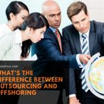 What's The Difference Between Outsourcing and Offshoring
