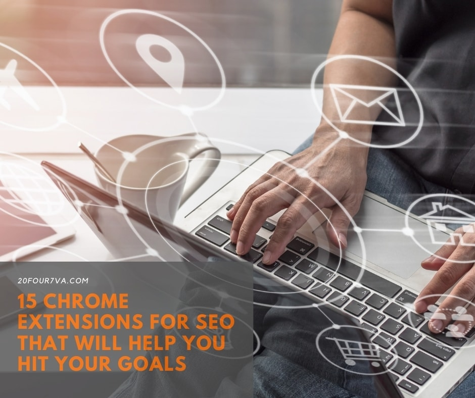 15 Chrome Extensions for SEO That Will Help You Hit Your Goals - 20four7VA