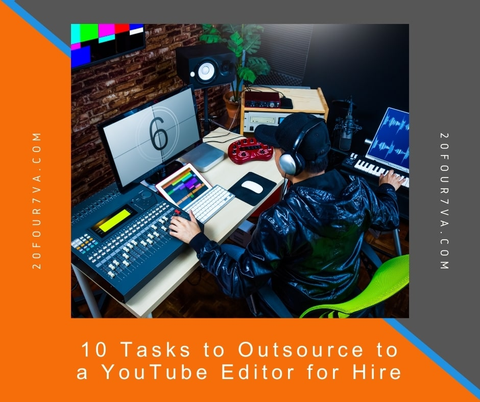 10 Tasks to Outsource to a YouTube Editor for Hire - 20four7VA