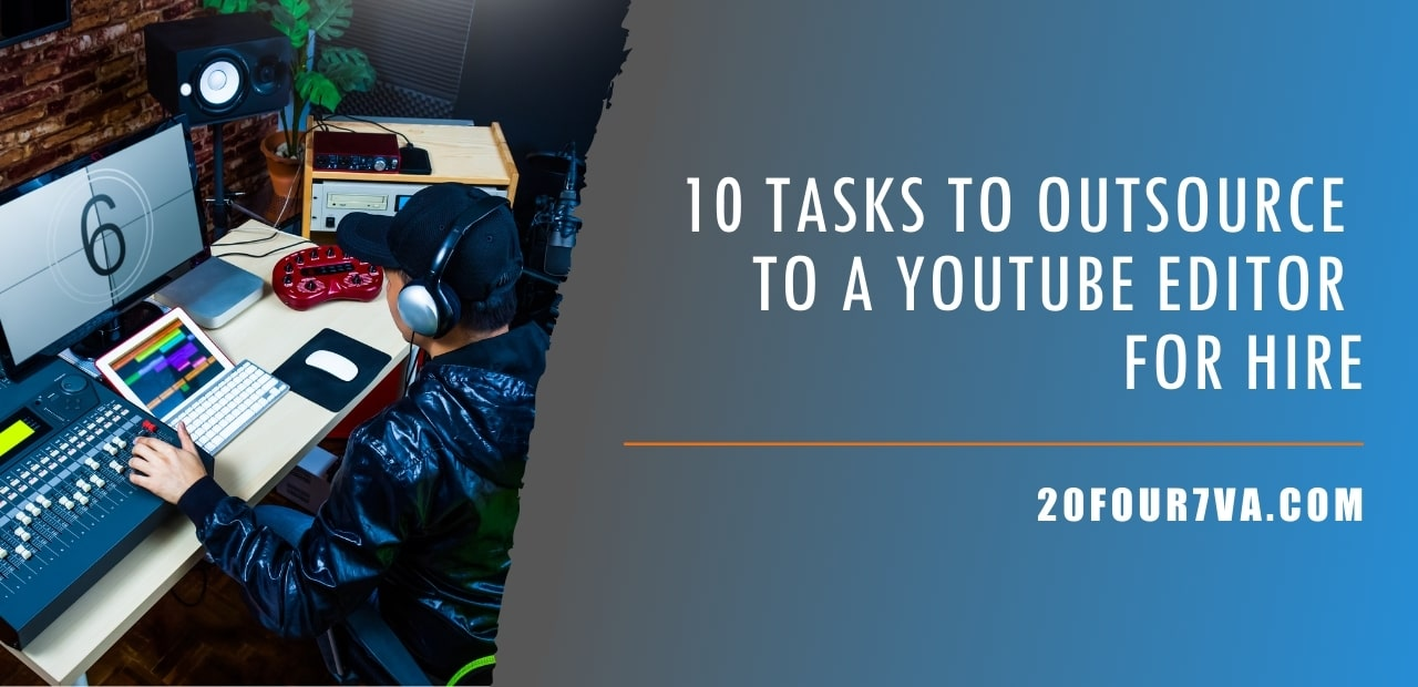 10 Tasks to Outsource to a YouTube Editor for Hire