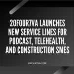 20four7VA Launches New Service Lines for Podcast, Telehealth, and Construction SMEs