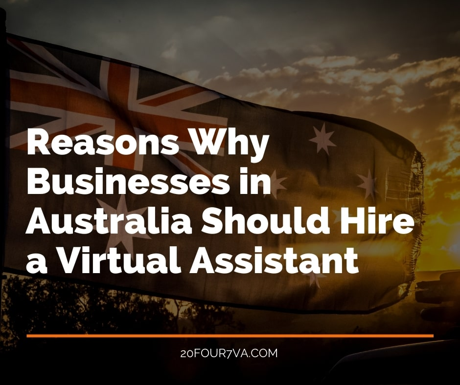 Reasons Why Businesses in Australia Should Hire a Virtual Assistant - 20Four7VA