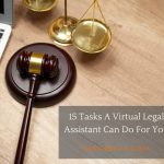 15 Tasks A Virtual Legal Assistant Can Do For You