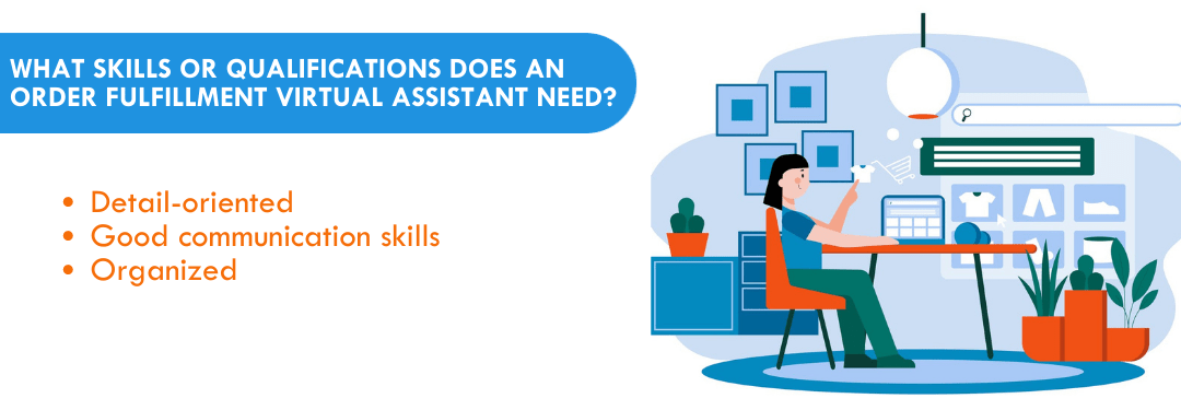 what-skills-or-qualifications-does-an-order-fulfillment-virtual-assistant-need