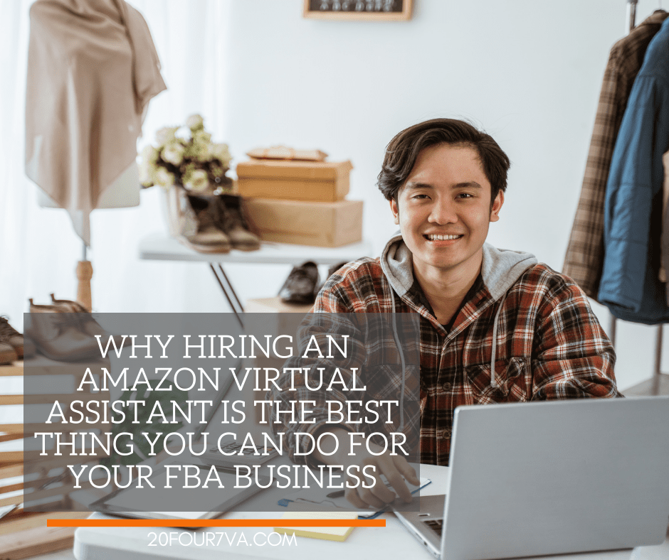 Why Hiring an Amazon Virtual Assistant is the Best Thing You Can Do for Your FBA Business - 20four7VA