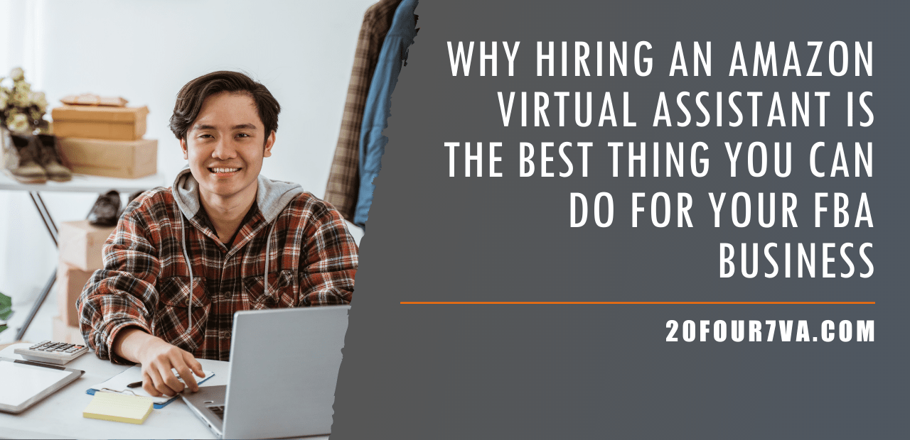 Why Hiring an Amazon Virtual Assistant is the Best Thing You Can Do for Your FBA Business