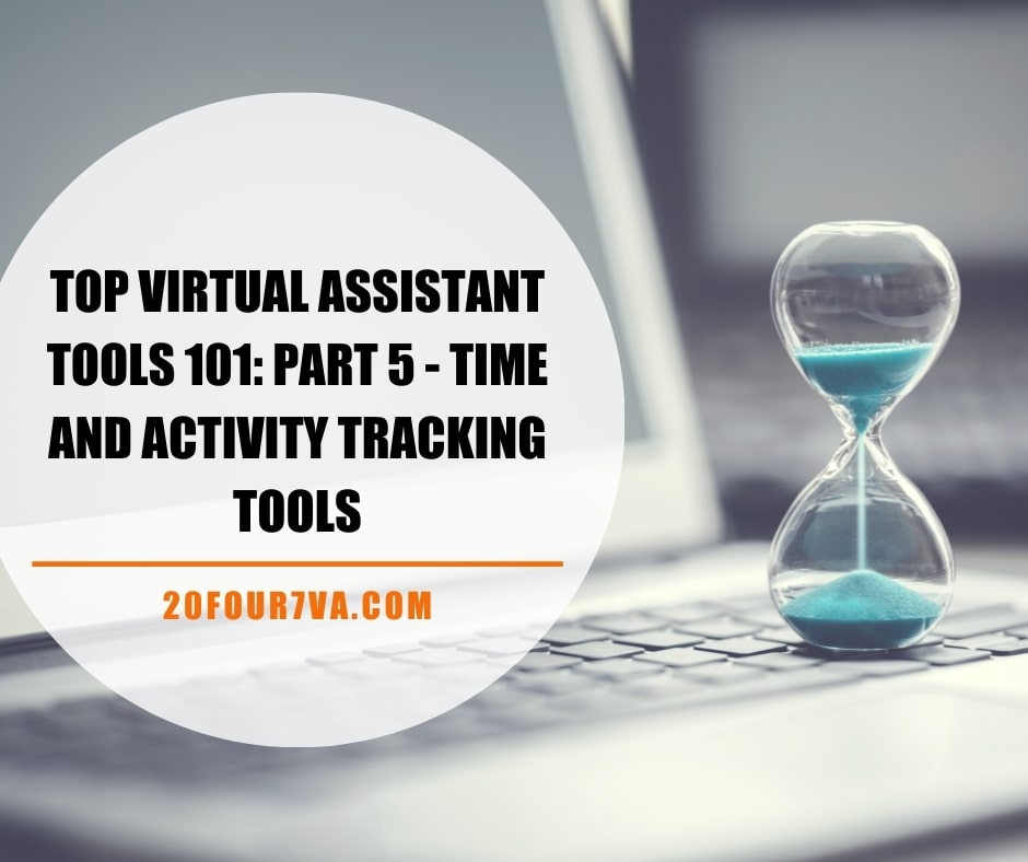Top Virtual Assistant Tools 101 - Part 5 - Time and Activity Tracking Tools - 20four7VA
