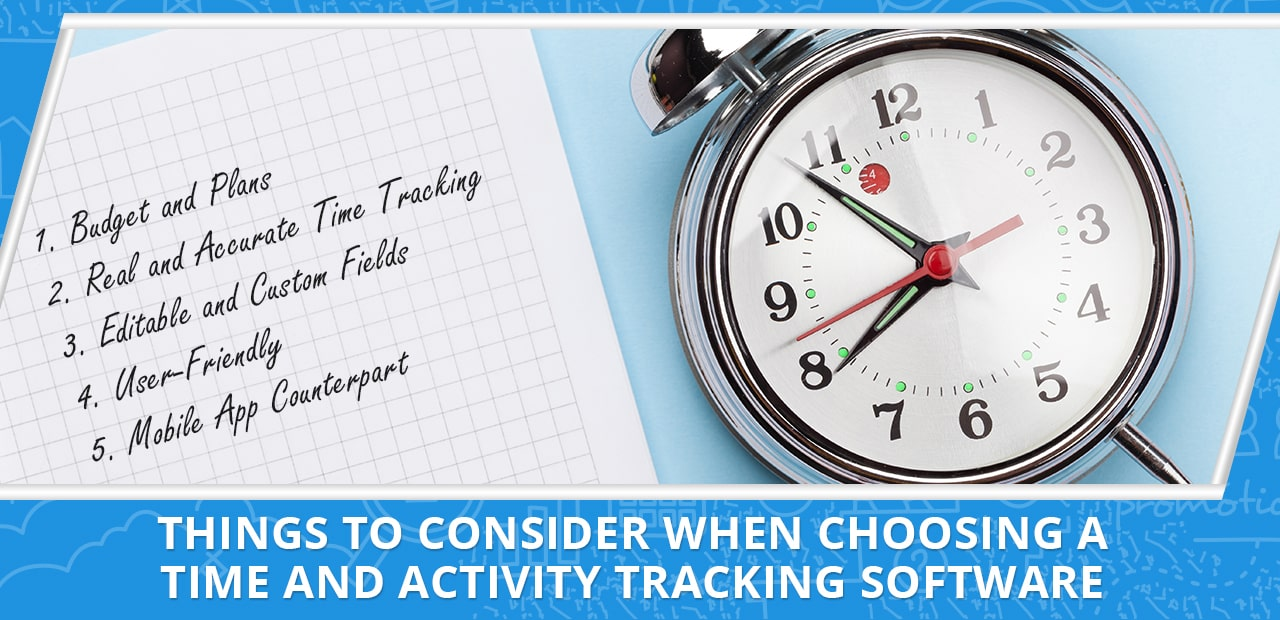 Things to Consider When Choosing a Time and Activity Tracking Software