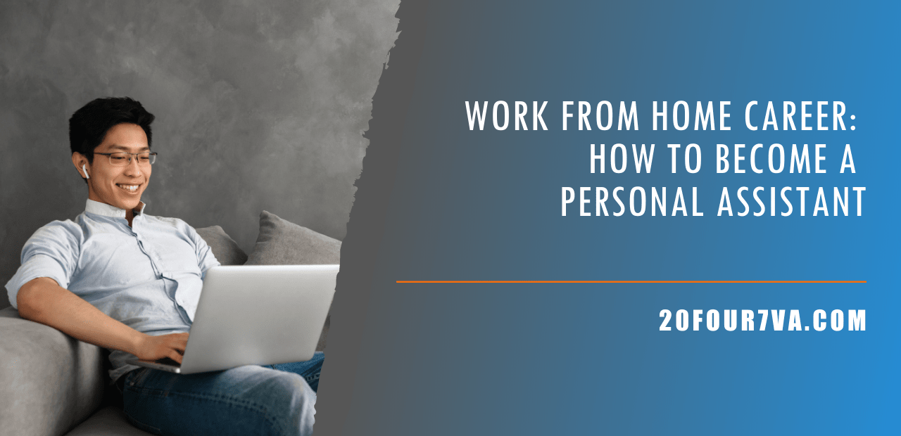 Work From Home Career - How to Become a Personal Assistant - 20four7VA