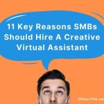 11 Key Reasons SMBs Should Hire A Creative Virtual Assistant