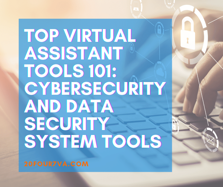 Top Virtual Assistant Tools 101 (Part 7): Cybersecurity and Data Security System Tools