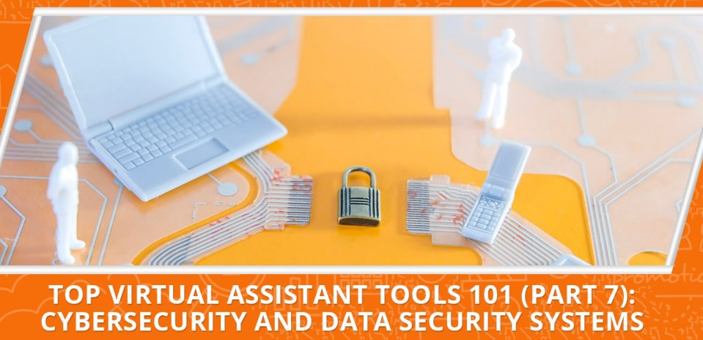 Top Virtual Assistant Tools 101 (Part 7): Cybersecurity and Data Security Systems Header