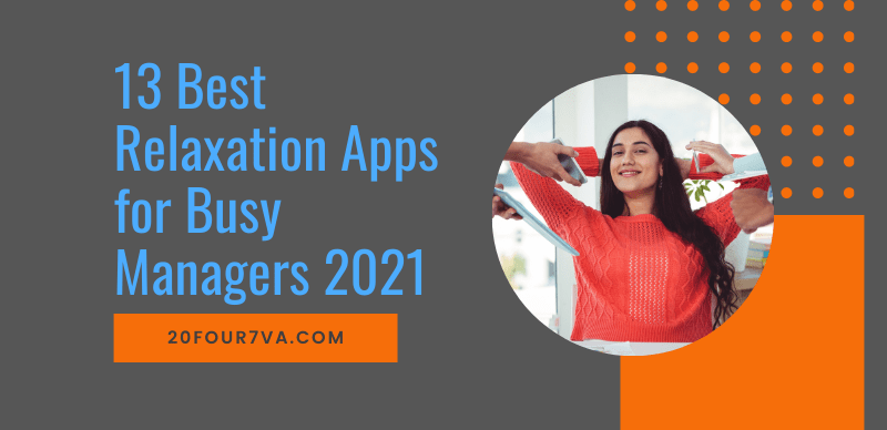 blog header image for the article 13 best relaxation apps for busy managers by 20four7VA.com